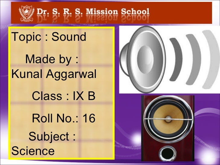 Topic : Sound Made by : Kunal Aggarwal Class : IX B Roll No.: 16 Subject : Science