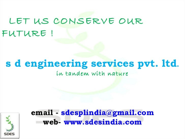 LET US CONSERVE OUR FUTURE ! s d engineering services pvt. ltd . in tandem with nature email -  [email_address] web-  www....