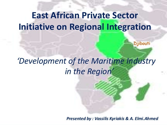 'Development of the Maritime Industry in the Region' East African Private Sector Initiative on Regional Integration Presen...