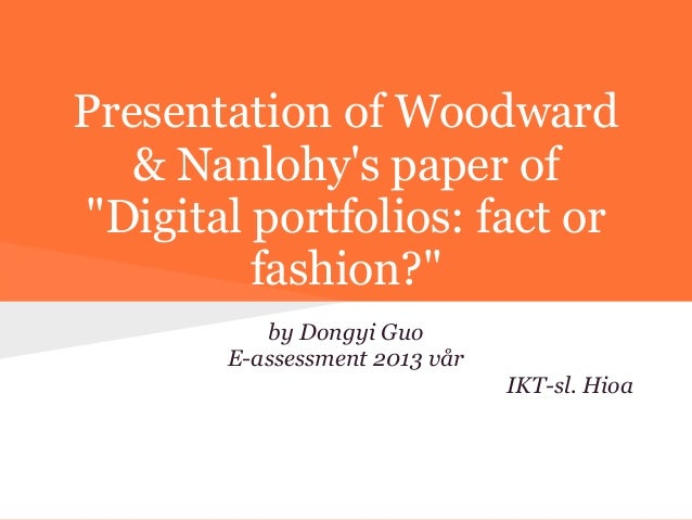 "Presentation of Woodward   & Nanlohys paper of""Digital portfolios: fact or         fashion?""          by Dongyi Guo       ..."