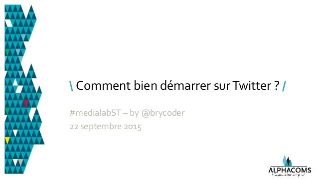Comment bien démarrer surTwitter ? / #medialabST – by @brycoder 22 septembre 2015
