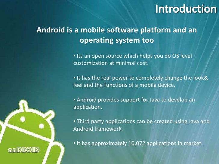 Introduction<br />Android is a mobile software platform and an operating system too<br /><ul><li>Its an open source which ...