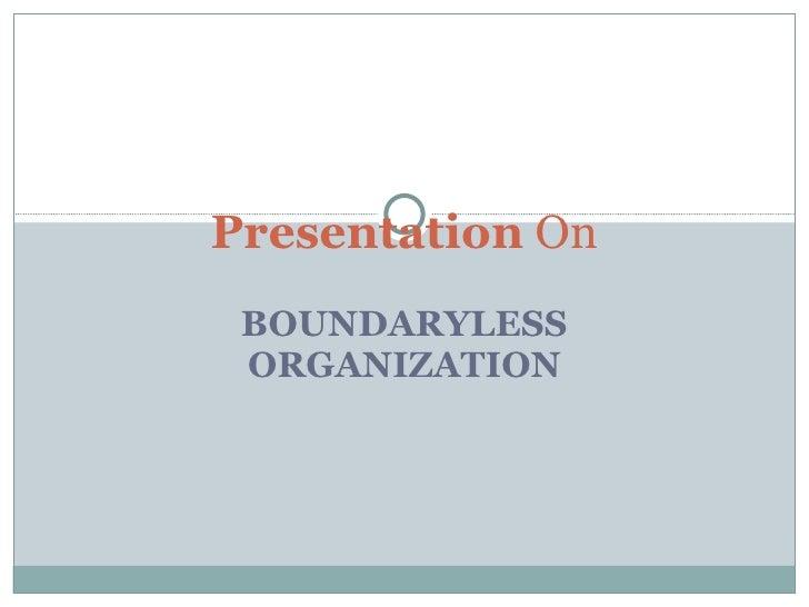 BOUNDARYLESS   ORGANIZATION Presentation  On