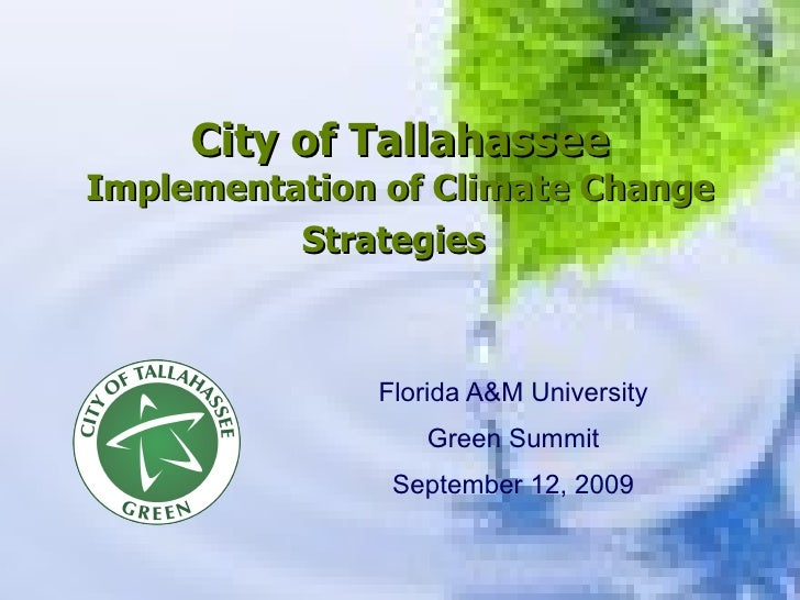 City of Tallahassee  Implementation of Climate Change Strategies   Florida A&M University Green Summit September 12, 2009