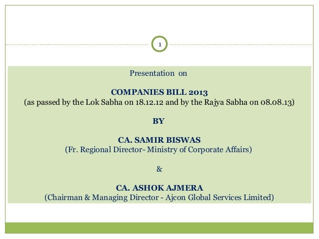 1  Presentation on COMPANIES BILL 2013 (as passed by the Lok Sabha on 18.12.12 and by the Rajya Sabha on 08.08.13) BY CA. ...