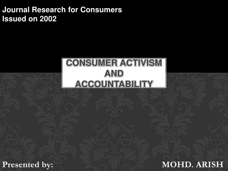 Journal Research for Consumers<br />Issued on 2002<br />Consumer activism and accountability<br />Presented by:         		...