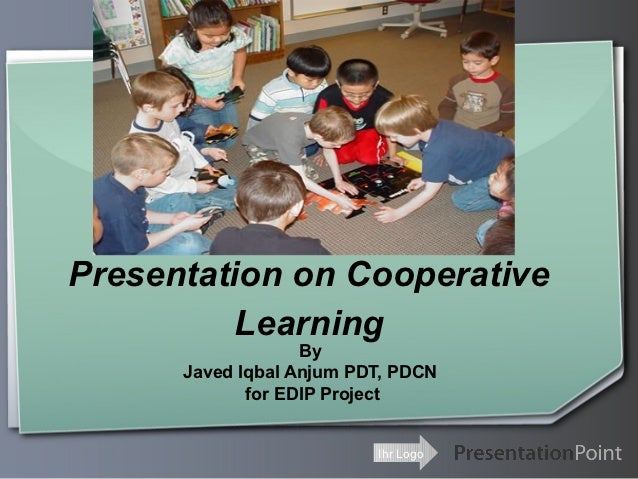 Presentation on Cooperative          Learning                   By      Javed Iqbal Anjum PDT, PDCN             for EDIP P...