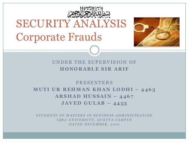 SECURITY ANALYSIS Corporate Frauds UNDER THE SUPERVISION OF HONORABLE SIR ARIF  PRESENTERS MUTI UR REHMAN KHAN LODHI – 446...