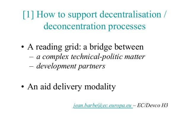 [1] How to support decentralisation /     deconcentration processes• A reading grid: a bridge between  – a complex techn...