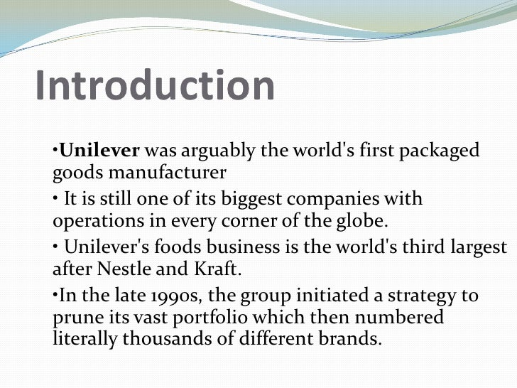 Introduction<br /><ul><li>Unilever was arguably the world's first packaged goods manufacturer