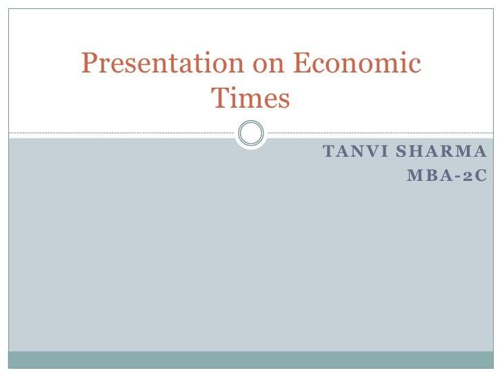 Tanvi Sharma<br />MBA-2C<br />Presentation on Economic Times<br />