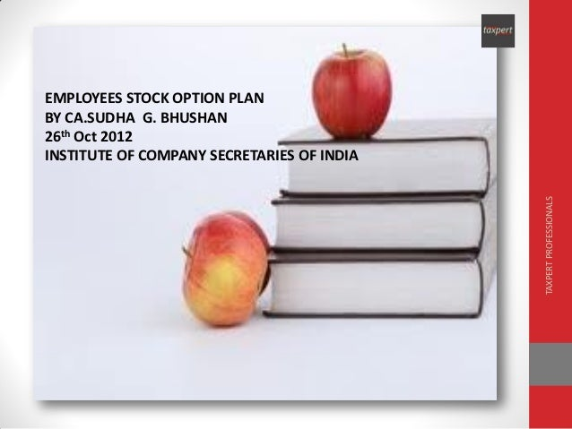 EMPLOYEES STOCK OPTION PLANBY CA.SUDHA G. BHUSHAN26th Oct 2012INSTITUTE OF COMPANY SECRETARIES OF INDIA                   ...