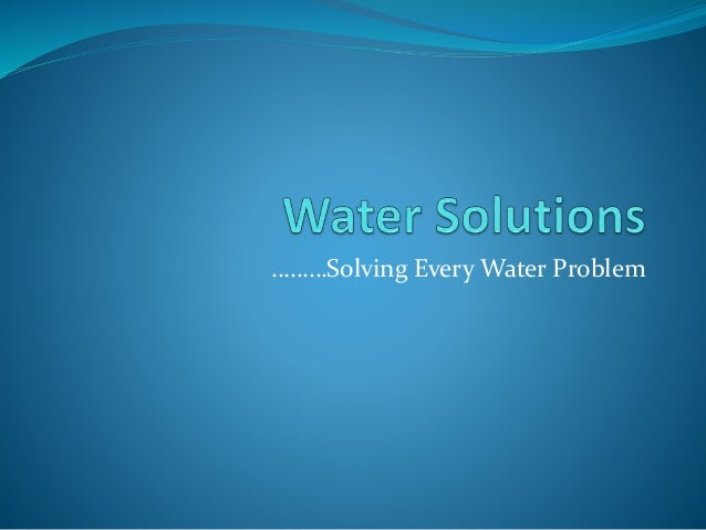 ………Solving Every Water Problem