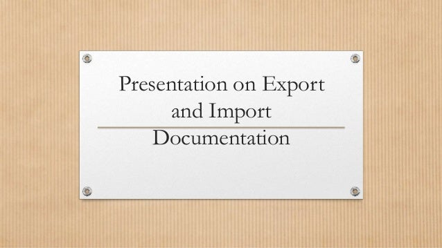 Presentation on Export     and Import    Documentation