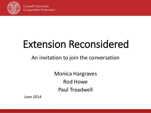 Extension Reconsidered An invitation to join the conversation Monica Hargraves Rod Howe Paul Treadwell June 2014