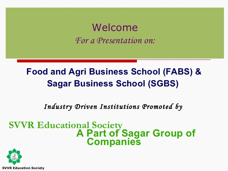 Food and Agri Business School (FABS) & Sagar Business School (SGBS)  Industry Driven Institutions  Promoted by   SVVR Educ...