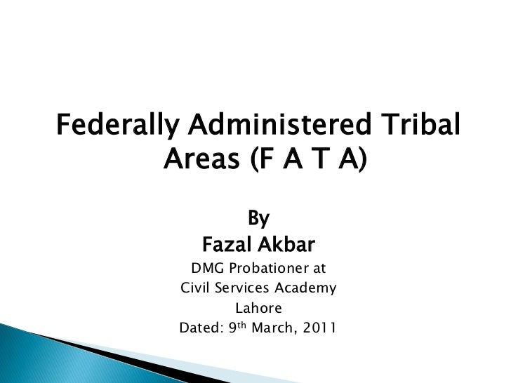 Federally Administered Tribal        Areas (F A T A)               By           Fazal Akbar         DMG Probationer at    ...