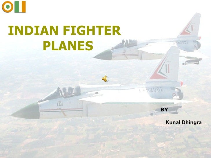 INDIAN FIGHTER PLANES  Kunal Dhingra BY