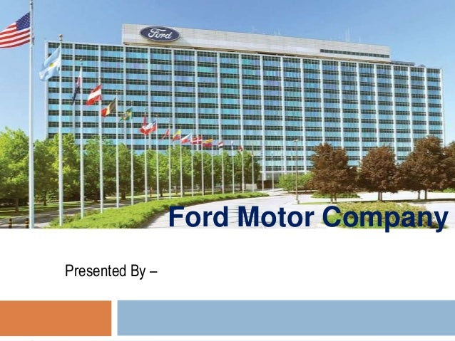 Ford Motor CompanyPresented By –