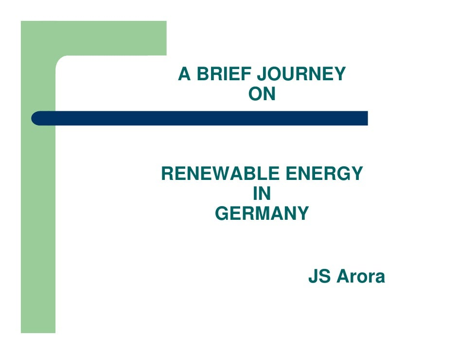 A BRIEF JOURNEY         ON    RENEWABLE ENERGY        IN     GERMANY               JS Arora