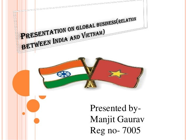 Presentation on global business(relation between india and vietnam ....manjit