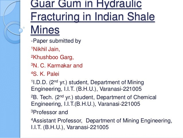 Guar Gum in HydraulicFracturing in Indian ShaleMines-Paper submitted by1Nikhil Jain,2Khushboo Garg,3N. C. Karmakar and4S. ...