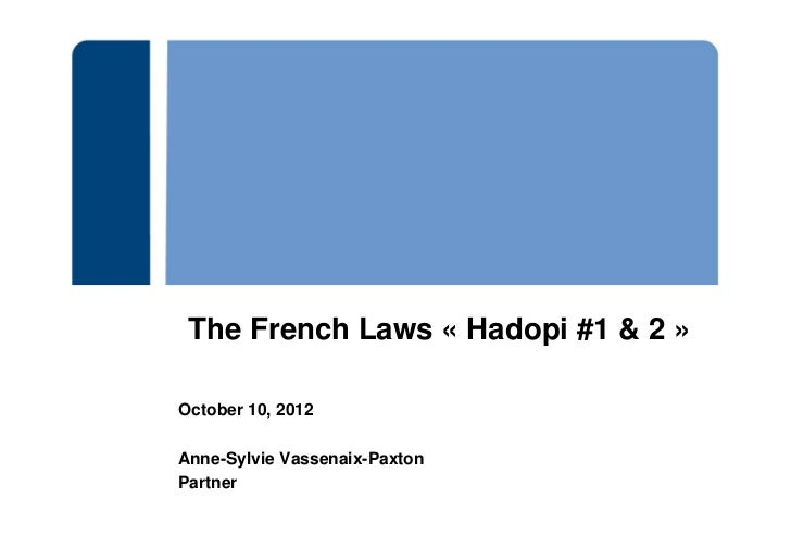 The French Laws « Hadopi #1 & 2 »October 10, 2012Anne-Sylvie Vassenaix-PaxtonPartner