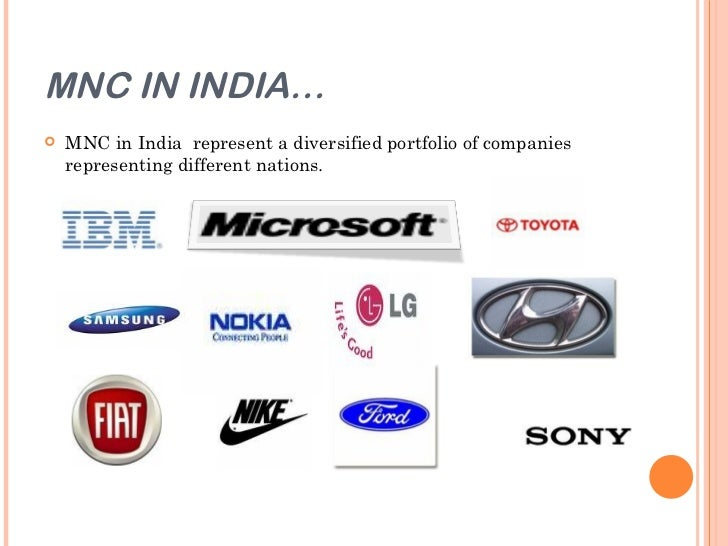 mncs in india A mnc (multi- national corporation) is an organization whose scope of operation is not limited to a single country india today is improving industrially every day.
