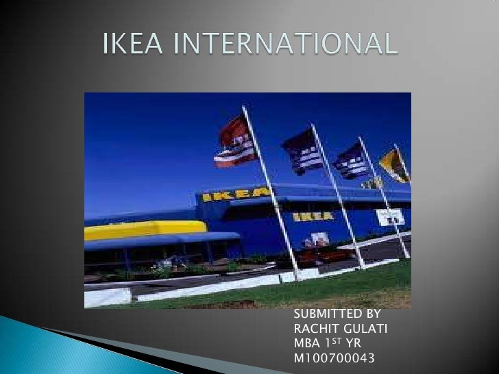 IKEA INTERNATIONAL<br />SUBMITTED BY<br />RACHIT GULATI<br />MBA 1ST YR<br />M100700043<br />