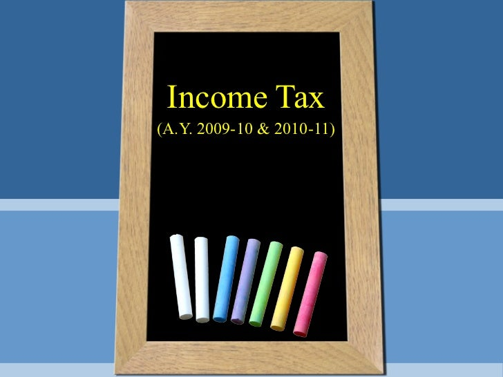 Presentation On Income Tax (A.Y. 2009 10 & 2010 11)