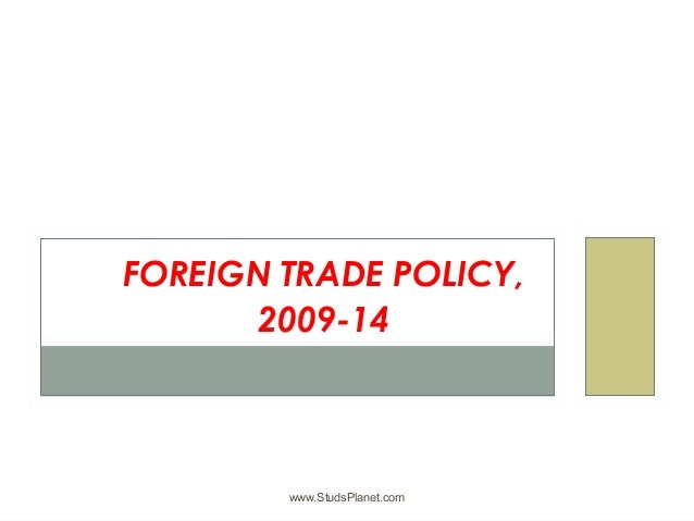 www.StudsPlanet.com FOREIGN TRADE POLICY, 2009-14