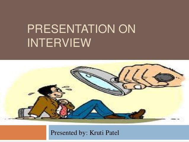 PRESENTATION ON INTERVIEW Presented by: Kruti Patel