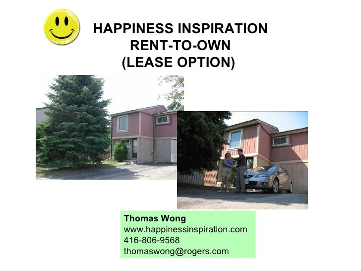 HAPPINESS INSPIRATION RENT-TO-OWN (LEASE OPTION)  Thomas Wong www.happinessinspiration.com 416-806-9568 [email_address]