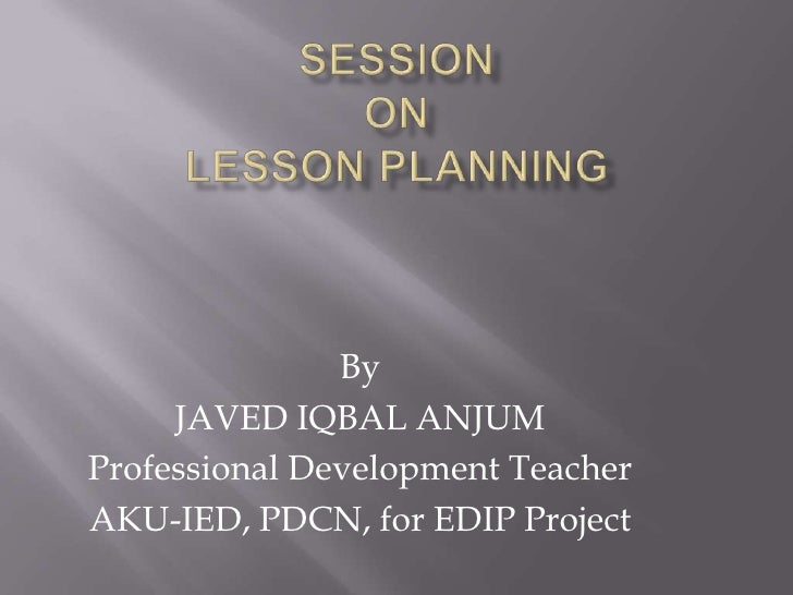 By     JAVED IQBAL ANJUMProfessional Development TeacherAKU-IED, PDCN, for EDIP Project