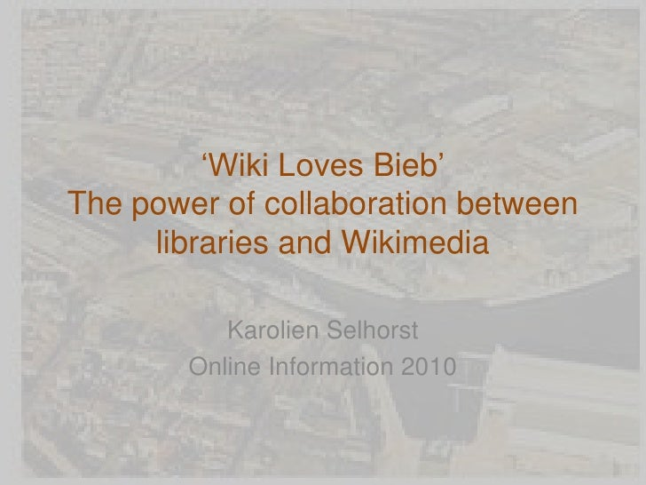 'Wiki Loves Bieb'The power of collaboration between     libraries and Wikimedia           Karolien Selhorst        Online ...