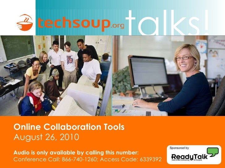 Online Collaboration Tools August 26, 2010 Audio is only available by calling this number: Conference Call: 866-740-1260; ...