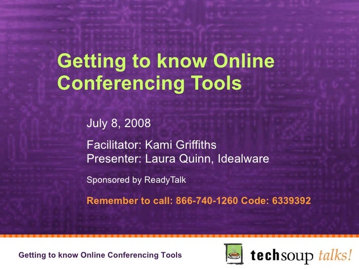 Getting to know Online Conferencing Tools July 8, 2008 Facilitator: Kami Griffiths Presenter: Laura Quinn, Idealware Spons...