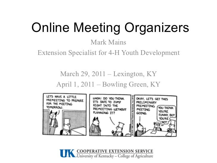 Online Meeting Organizers Mark Mains Extension Specialist for 4-H Youth Development March 29, 2011 – Lexington, KY April 1...