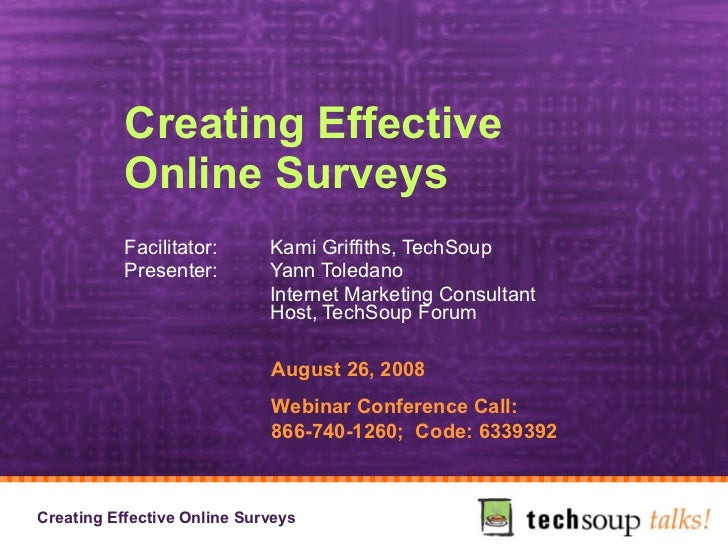 Creating Effective  Online Surveys  Facilitator:  Kami Griffiths, TechSoup Presenter:  Yann Toledano Internet Marketing Co...