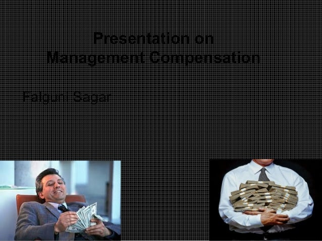 1 Presentation on Management Compensation Falguni Sagar