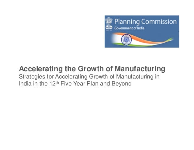 The Manufacturing Sector in the 12th Plan (2012 - 2017)