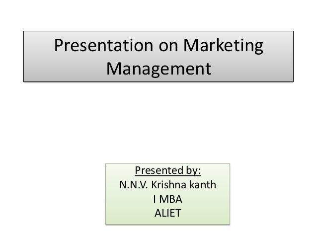 Presentation on Marketing Management Presented by: N.N.V. Krishna kanth I MBA ALIET