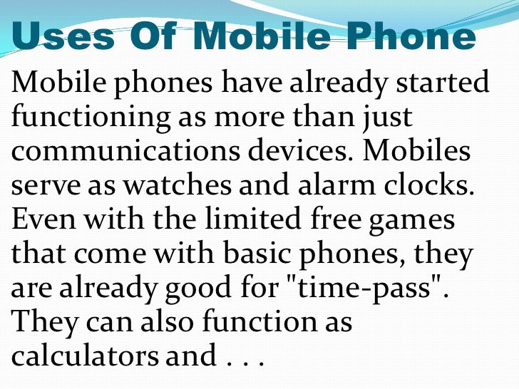 essay on the uses of mobile phones Essay download tuesday, 31 march 2015 uses and abuses of mobile phones introduction: mobile phones have revolutionized the life of human beings for many years.