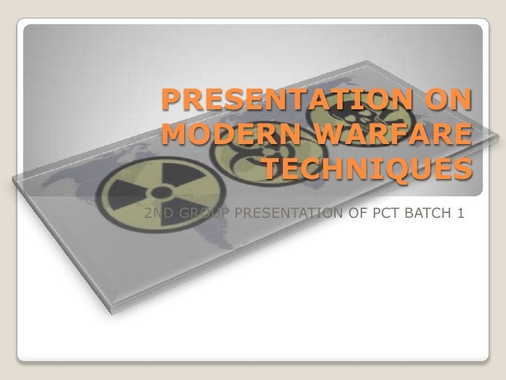 PRESENTATION ON MODERN WARFARE TECHNIQUES <br />2ND GROUP PRESENTATION OF PCT BATCH 1  <br />