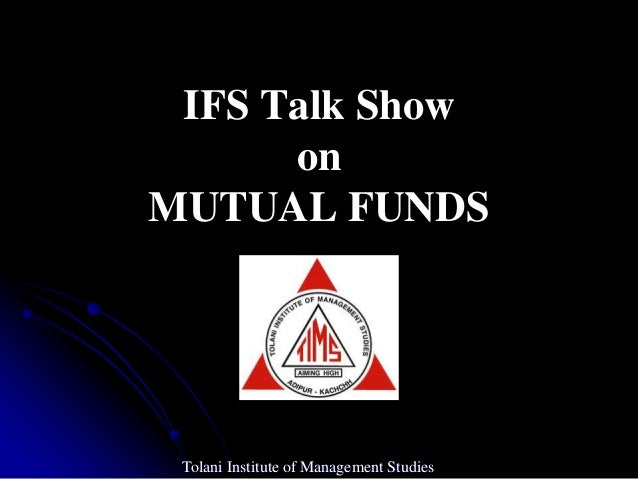 IFS Talk Show      onMUTUAL FUNDS Tolani Institute of Management Studies