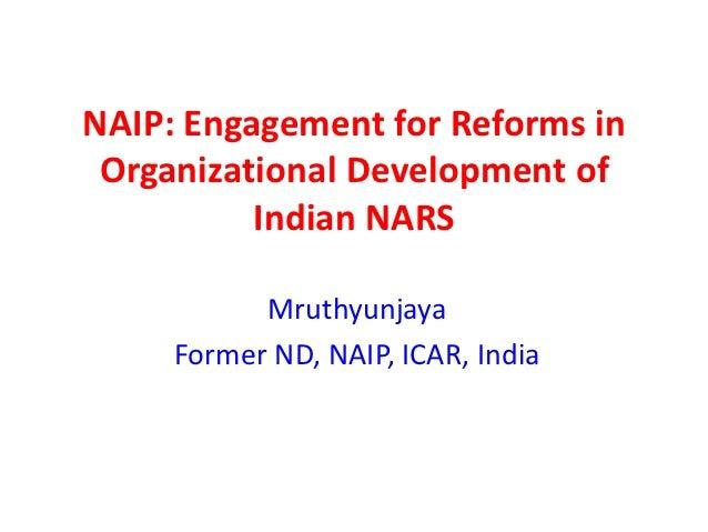 NAIP: Engagement for Reforms in Organizational Development of          Indian NARS           Mruthyunjaya     Former ND, N...