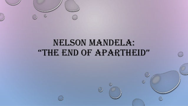 "NELSON MANDELA: ""THE END OF APARTHEID"""