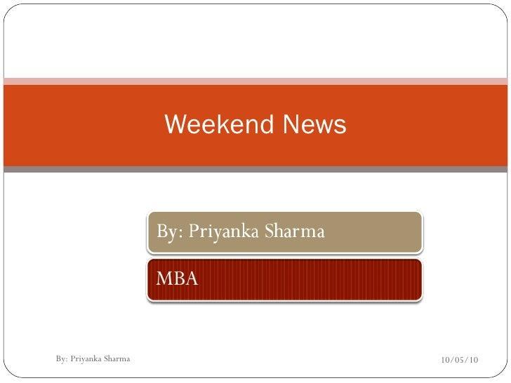 Weekend News 10/05/10 By: Priyanka Sharma