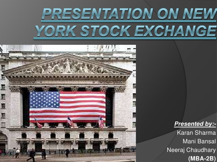 Presentation On New York Stock Exchange<br />Presented by:-<br />                      Karan Sharma<br />                 ...