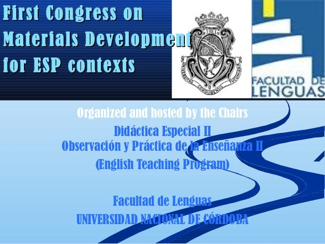 First Congress onMaterials Developmentfor ESP contexts         Organized and hosted by the Chairs                Didáctica...